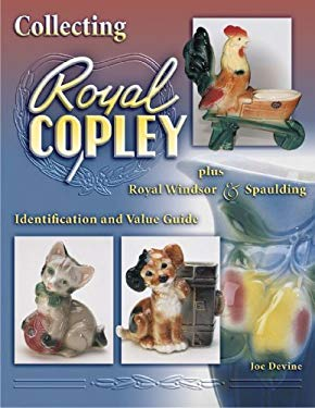 Collecting Royal Copley Plus Royal Windsor & Spaulding: Identification & Value Guide 9781574325041