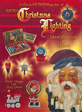 Collector's Encyclopedia of Electric Christmas Lighting: Identification & Values 9781574324082