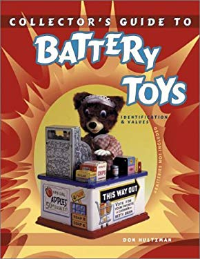 Collector's Guide to Battery Toys: Batteries Not Included: Identification & Values 9781574320299