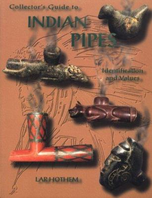 Collector's Guide to Indian Pipes: Identification and Values 9781574320862