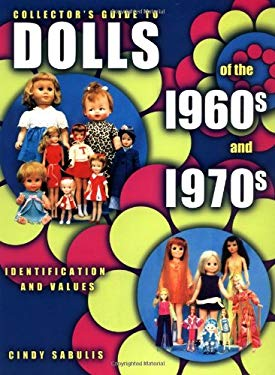 Collectors Guide to Dolls of the 1960s and 1970s 9781574321623
