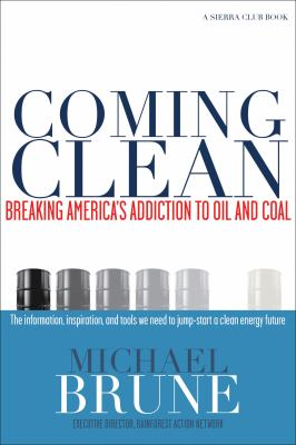 Coming Clean: Breaking America's Addiction to Oil and Coal 9781578051496