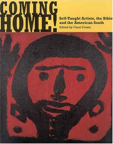 Coming Home!: Self-Taught Artists, the Bible, and the American South 9781578066599