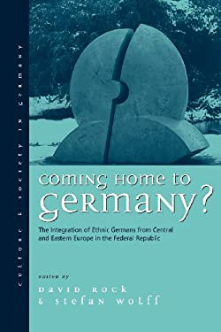 Coming Home to Germany?: The Integration of Ethnic Germans from Central and Eastern Eurpoe in the Federal Republic Since 1945 9781571817297