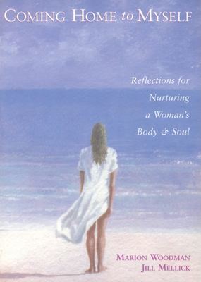 Coming Home to Myself: Reflections for Nurturing a Woman's Body and Soul 9781573245661