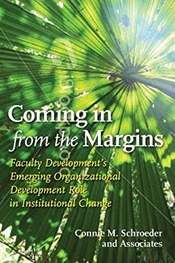 Coming in from the Margins: Faculty Development's Emerging Organizational Development Role in Institutional Change 9781579223632