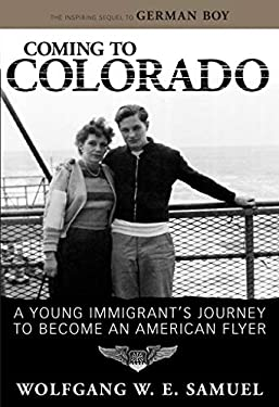 Coming to Colorado: A Young Immigrant's Journey to Become an American Flyer 9781578069026
