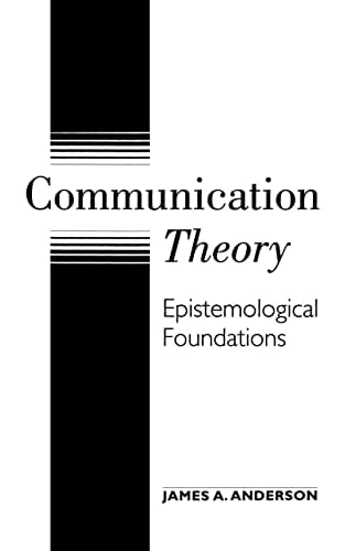 Communication Theory: Epistemological Foundations 9781572300835