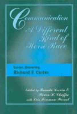 Communication, a Different Kin of Horserace: Essays Honoring Richard F. Carter