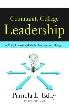Community College Leadership: A Multidimensional Model for Leading Change 9781579224165