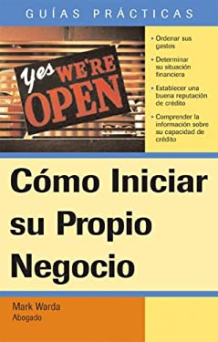 Como Iniciar su Propio Negocio = How to Start Your Own Business 9781572485327