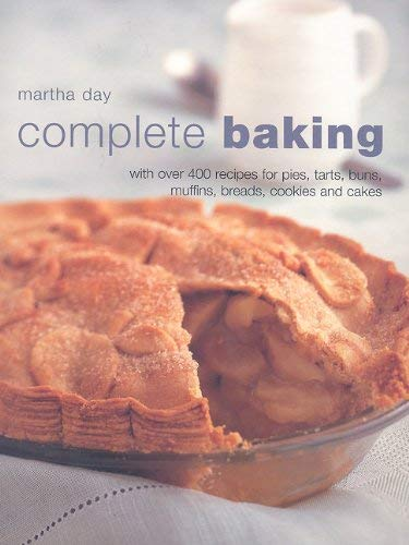 Complete Baking: With Over 400 Recipes for Pies, Tarts, Buns, Muffins, Breads, Cookies and Cakes 9781572155848