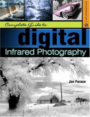 Complete Guide to Digital Infrared Photography 9781579907723