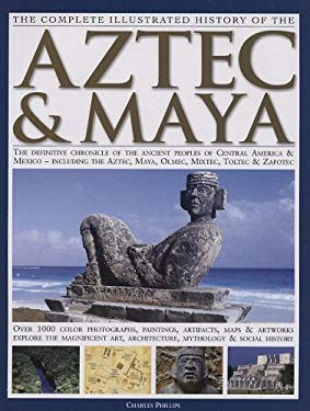 Complete Illustrated History of the Aztec and Maya 9781572154391