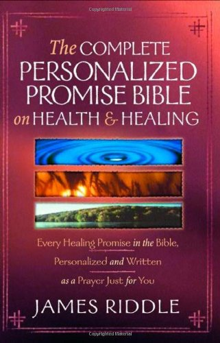 Complete Personalized Promise Bible on Health and Healing: Every Healing Scripture Promise, Personalized and Written as a Prayer Just for You 9781577948407