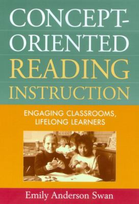 Concept-Oriented Reading Instruction: Engaging Classrooms, Lifelong Learners 9781572308121