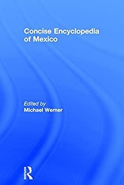 Concise Encyclopedia of Mexico 9781579583378