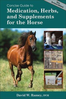 Concise Guide to Medications, Herbs and Supplements for the Horse 9781570763656