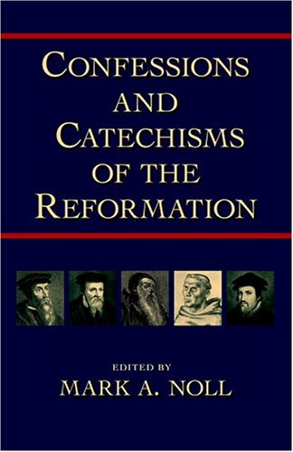 Confessions and Catechisms of the Reformation 9781573830997