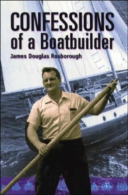 Confessions of a Boatbuilder 9781574091274
