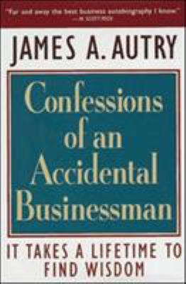 Confessions of an Accidental Businessman: It Takes a Lifetime to Find Wisdom 9781576750032