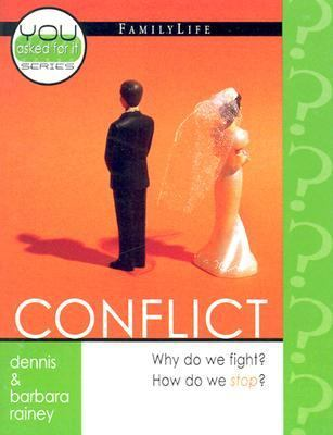 Conflict: Why Do We Fight? How Do We Stop? (You Asked for It Mini-Books) Dennis Rainey and Barbara Rainey