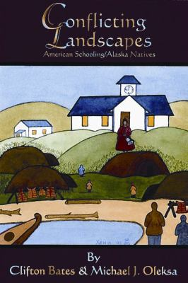 Conflicting Landscapes: American Schooling/Alaska Natives 9781578333967