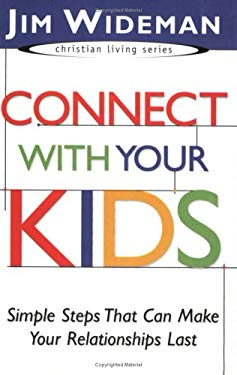 Connect with Your Kids: Simple Steps That Can Make Your Relationships Last 9781577946403