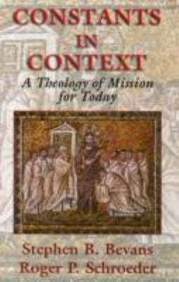 Constants in Context: A Theology of Mission for Today 9781570755170