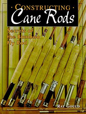 Constructing Cane Rods: Secrets of the Bamboo Fly Rod 9781571881373