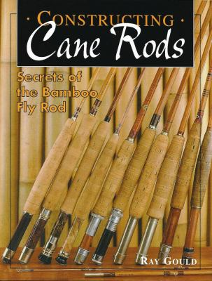Constructing Cane Rods: Secrets of the Bamboo Fly Rod 9781571883599