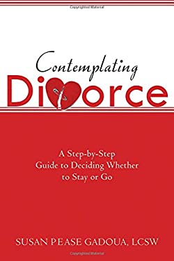 Contemplating Divorce: A Step-By-Step Guide to Deciding Whether to Stay or Go 9781572245242