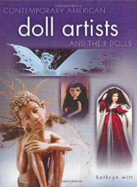 Contemporary American Doll Artists and Their Dolls 9781574323795