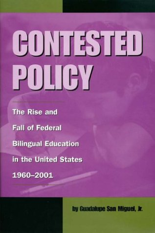 Contested Policy: The Rise and Fall of Federal Bilingual Education in the United States, 1960-2001 9781574411713