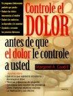Controle el Dolor: Antes de Que El Dolor Le Controle a Usted = Managing Pain Before It Manages You 9781572303577