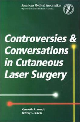 Controversies & Conversations in Cutaneous Laser Surgery 9781579472610