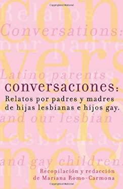 Conversaciones: Relatos Por Padres y Madres de Hijas Lesbianas y Hijos Gay = Conversations 9781573441261