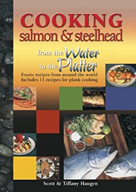 Cooking Salmon & Steelhead: From the Water to the Platter 9781571882912