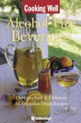 Alcohol-Free Beverages: Over 150 Easy & Delicious All-Occasion Drink Recipes 9781578263424