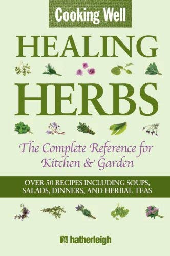 Cooking Well: Healing Herbs: The Complete Reference for Kitchen & Garden 9781578263301