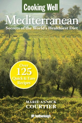 Cooking Well: Mediterranean: Secrets of the World's Healthiest Diet, Over 125 Quick & Easy Recipes 9781578263141
