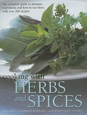 Cooking with Herbs and Spices: The Complete Guide to Aromatic Ingredients and How to Use Them, with Over 200 Recipes 9781572155855