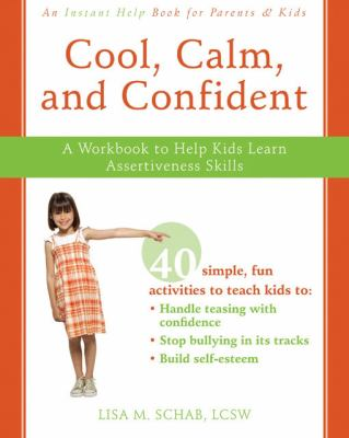 Cool, Calm, and Confident: A Workbook to Help Kids Learn Assertiveness Skills 9781572246300
