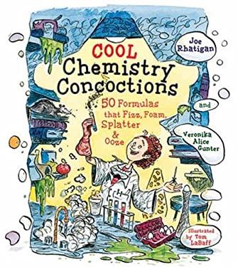 Cool Chemistry Concoctions: 50 Formulas That Fizz, Foam, Splatter & Ooze 9781579908829