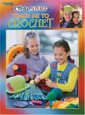 Cool Stuff Teach Me to Crochet (Leisure Arts #3285) 9781574866391