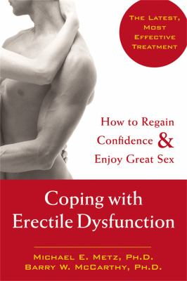 Coping with Erectile Dysfunction: How to Regain Confidence & Enjoy Great Sex 9781572243866