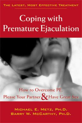 Coping with Premature Ejaculation: How to Overcome PE, Please Your Partner, & Have Great Sex 9781572243408