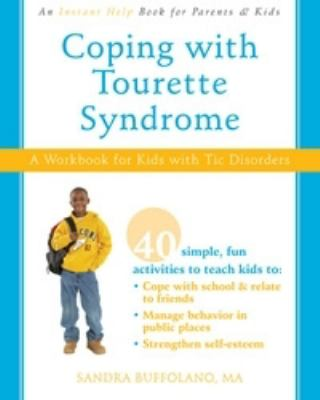 Coping with Tourette Syndrome: A Workbook to Help Kids with Tic Disorders 9781572246324