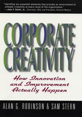 Corporate Creativity: How Innovation & Improvement Actually Happen 9781576750490