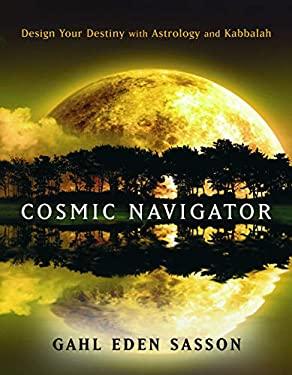 Cosmic Navigator: Design Your Destiny with Astrology and Kabbalah 9781578634200